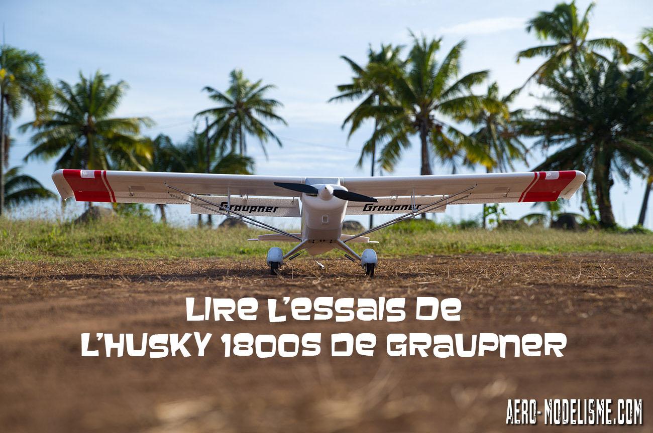 Cliquez sur l'image pour découvrir l'essais de l'Husky 1800S de Graupner